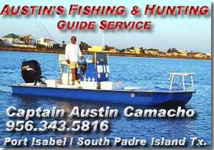 Austin's Fishing & Hunting Guide Service - Captain Austin Camacho is a life long resident of Port Isabel Tx. offering Bay Fishing, Whitewing Dove Hunts & Hog Hunts.